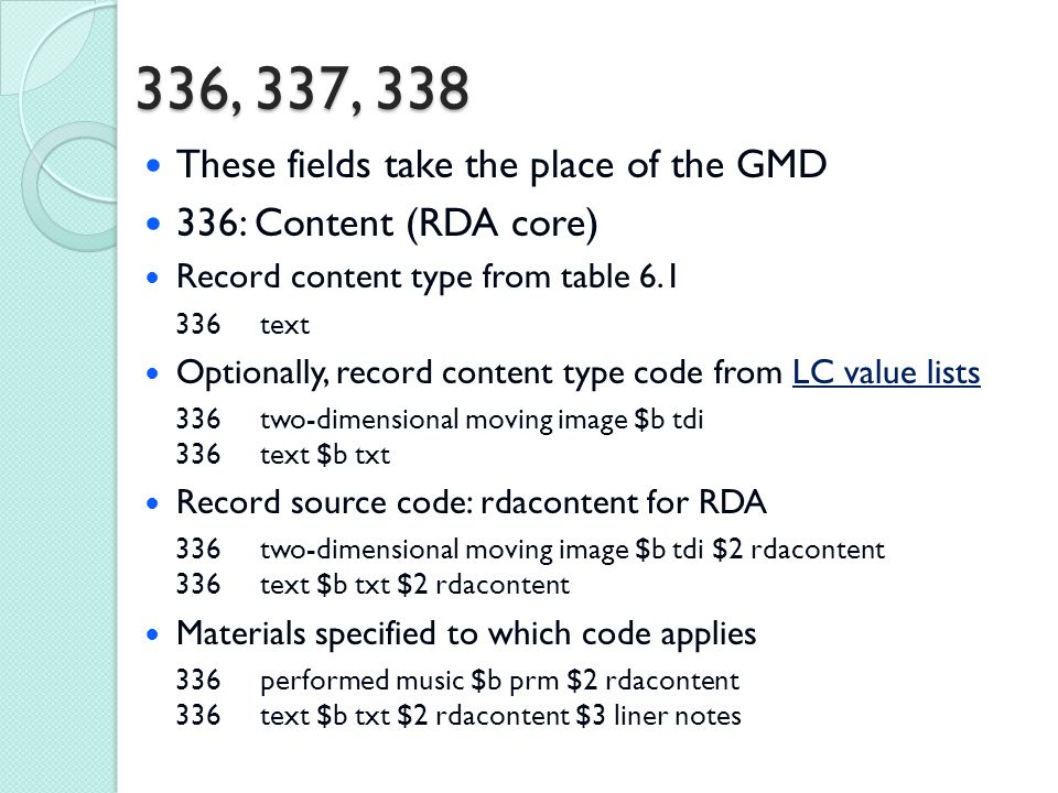 336, 337, 338 These fields take the place of the GMD 336: Content (RDA core) Record content type from table 6.1 336 text Optionally, record content ty