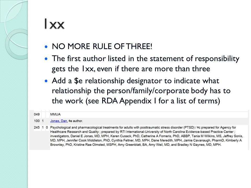 1xx NO MORE RULE OF THREE! The first author listed in the statement of responsibility gets the 1xx, even if there are more than three Add a $e relatio