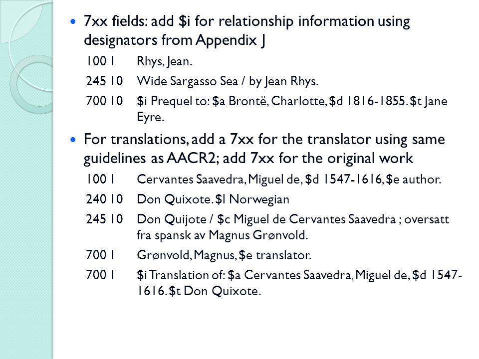 7xx fields: add $i for relationship information using designators from Appendix J 100 1Rhys, Jean. 245 10Wide Sargasso Sea / by Jean Rhys. 700 10$i Pr