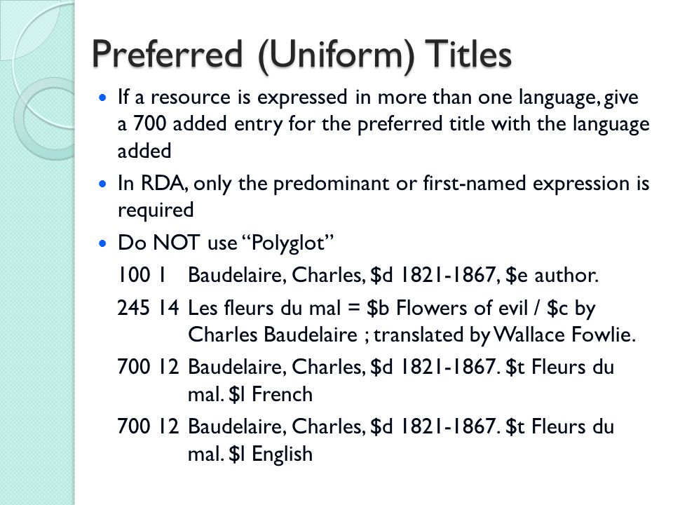 Preferred (Uniform) Titles If a resource is expressed in more than one language, give a 700 added entry for the preferred title with the language adde