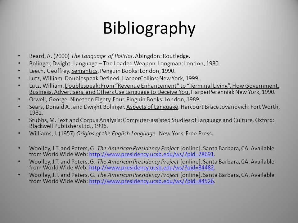 Bibliography Beard, A. (2000) The Language of Politics. Abingdon: Routledge. Bolinger, Dwight. Language – The Loaded Weapon. Longman: London, 1980. Le