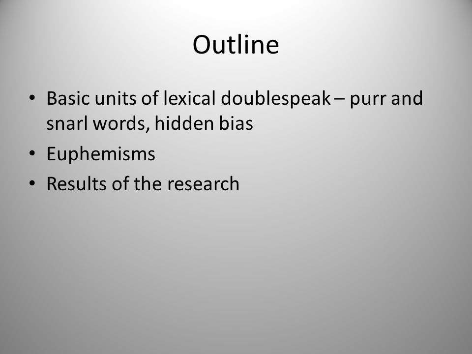 Outline Basic units of lexical doublespeak – purr and snarl words, hidden bias Euphemisms Results of the research