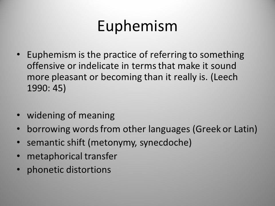 Euphemism Euphemism is the practice of referring to something offensive or indelicate in terms that make it sound more pleasant or becoming than it re