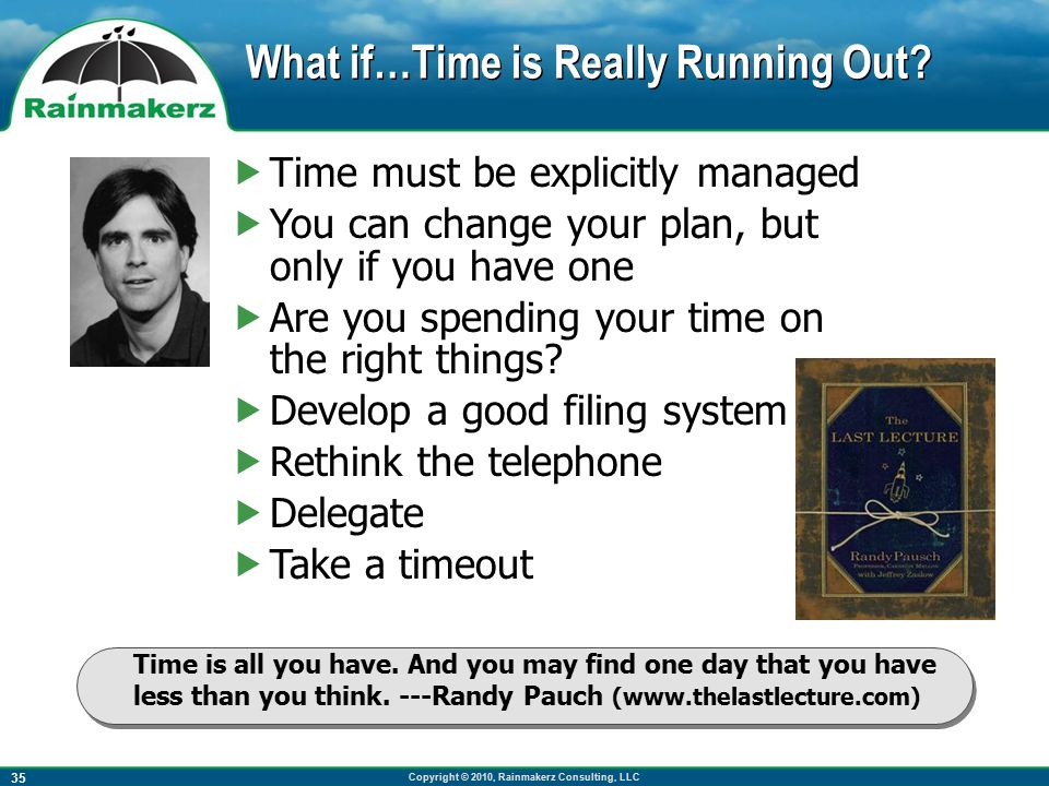 Copyright © 2010, Rainmakerz Consulting, LLC 35 What if…Time is Really Running Out.