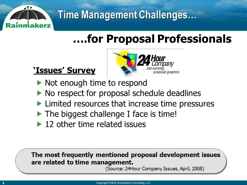 Copyright © 2010, Rainmakerz Consulting, LLC 4 Time Management Challenges… The most frequently mentioned proposal development issues are related to time management.