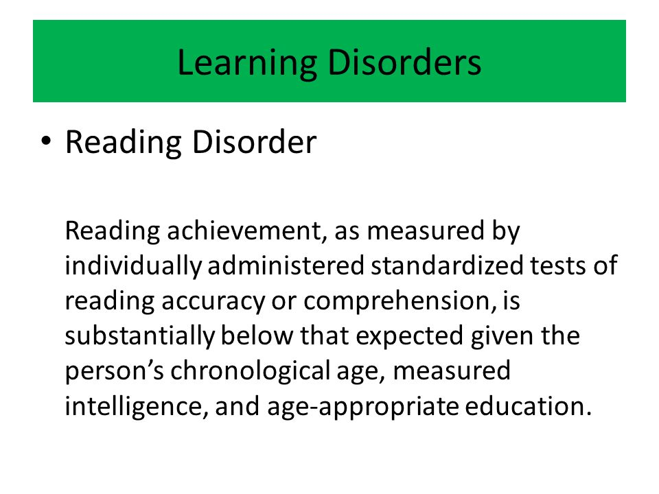Learning Disorders Reading Disorder Reading achievement, as measured by individually administered standardized tests of reading accuracy or comprehens