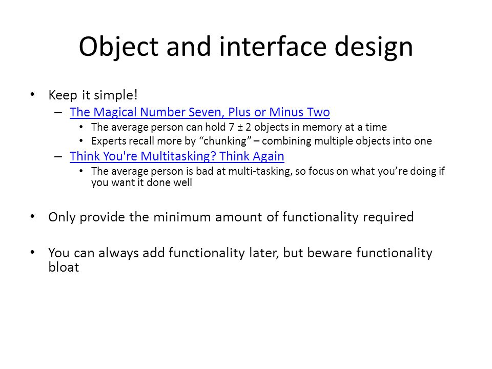 Object and interface design Keep it simple! – The Magical Number Seven, Plus or Minus Two The Magical Number Seven, Plus or Minus Two The average pers