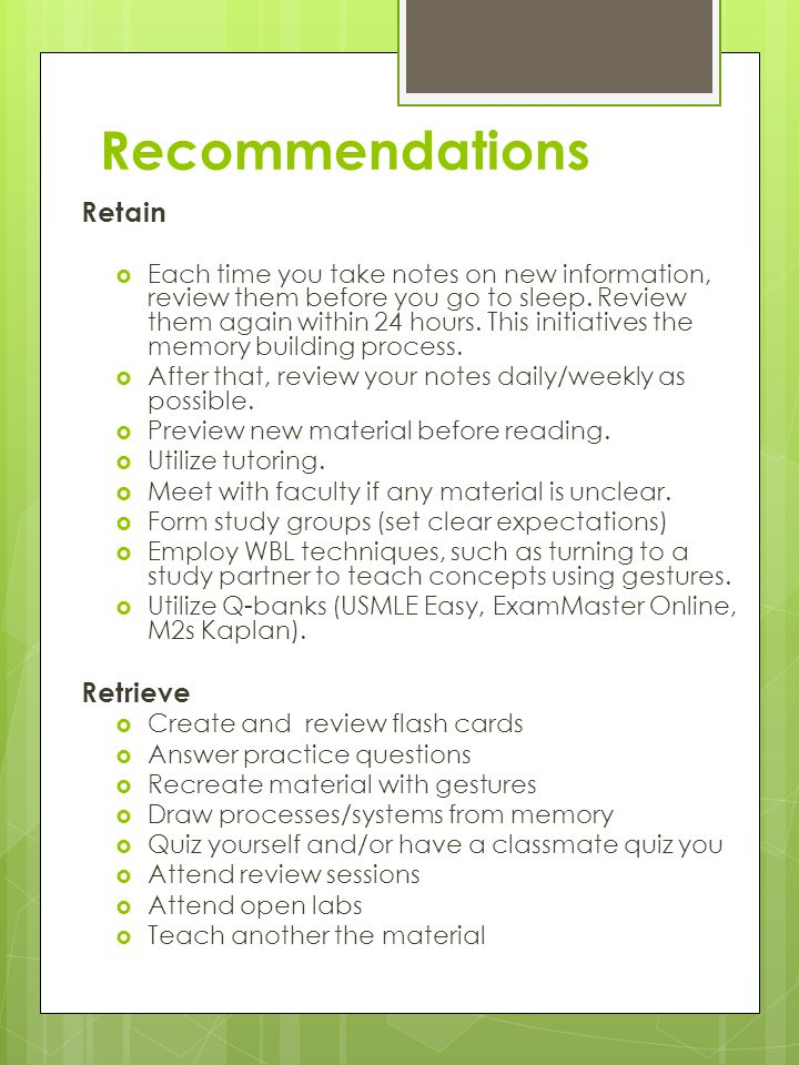 Recommendations Retain  Each time you take notes on new information, review them before you go to sleep.
