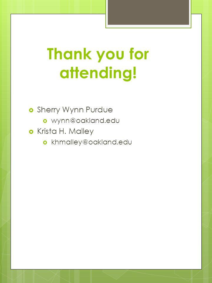 Thank you for attending. Sherry Wynn Purdue  wynn@oakland.edu  Krista H.