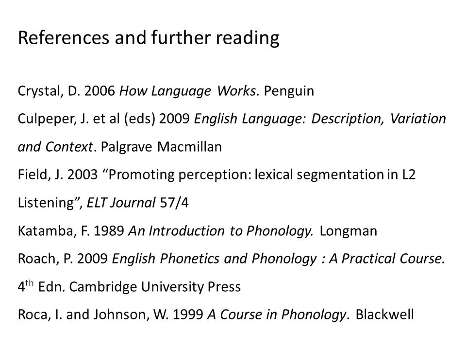 References and further reading Crystal, D. 2006 How Language Works. Penguin Culpeper, J. et al (eds) 2009 English Language: Description, Variation and