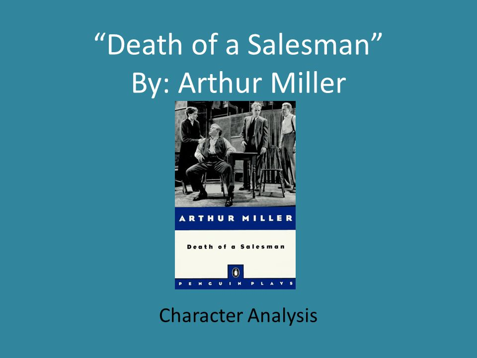 an analysis of arthur millers death of a salesman In 'death of a salesman' arthur miller presents a tragedy which is different from the classical and shakespearean tragedies on the basis of some unconventional rules miller produces a tragedy, which is very modern.