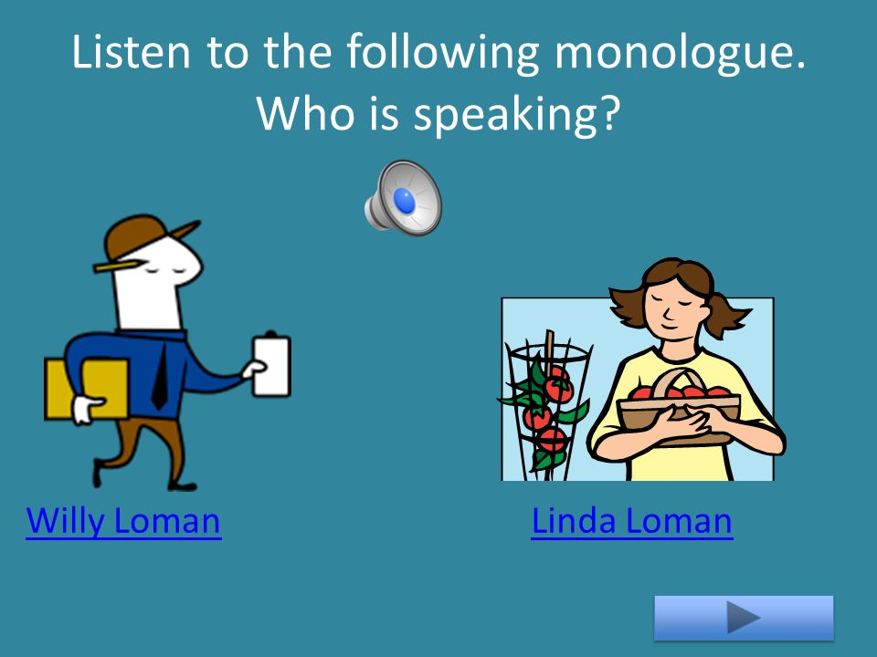 Listen to the following monologue. Who is speaking? Willy LomanLinda Loman