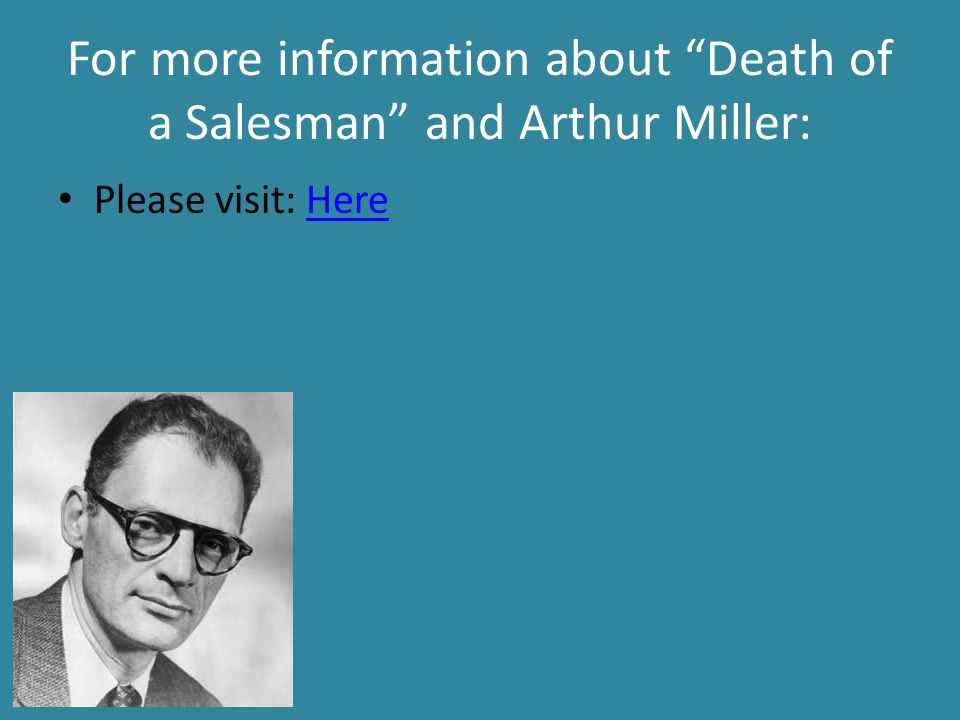 "For more information about ""Death of a Salesman"" and Arthur Miller: Please visit: HereHere"