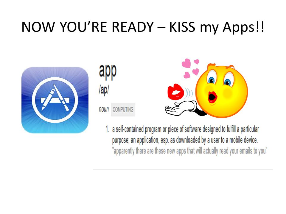 NOW YOU'RE READY – KISS my Apps!!