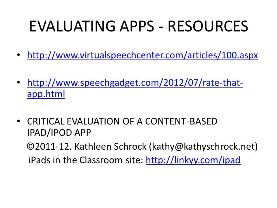 EVALUATING APPS - RESOURCES http://www.virtualspeechcenter.com/articles/100.aspx http://www.speechgadget.com/2012/07/rate-that- app.html http://www.speechgadget.com/2012/07/rate-that- app.html CRITICAL EVALUATION OF A CONTENT-BASED IPAD/IPOD APP ©2011-12.