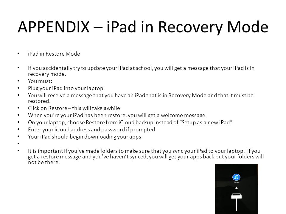 APPENDIX – iPad in Recovery Mode iPad in Restore Mode If you accidentally try to update your iPad at school, you will get a message that your iPad is