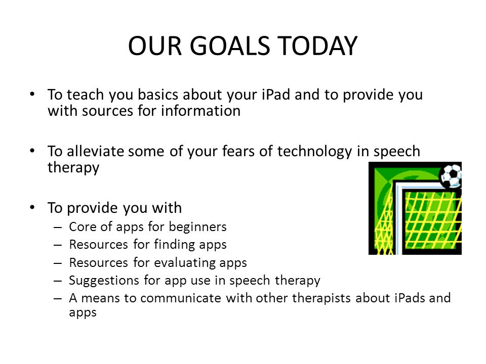 OUR GOALS TODAY To teach you basics about your iPad and to provide you with sources for information To alleviate some of your fears of technology in s