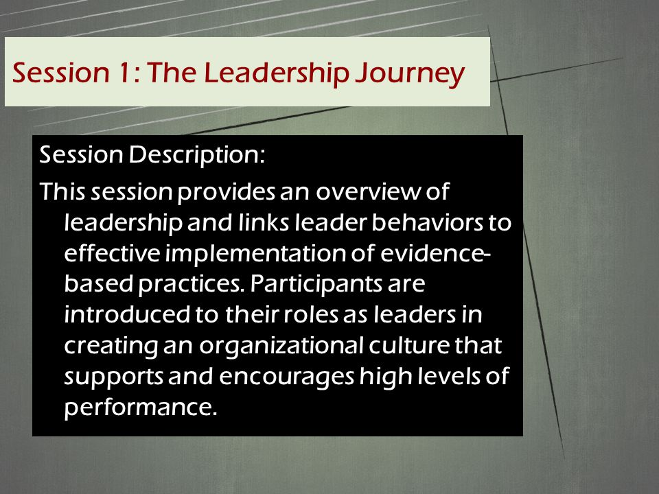 Session Description: This session provides an overview of leadership and links leader behaviors to effective implementation of evidence- based practices.