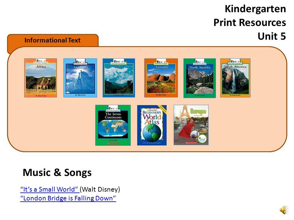 Informational Text Kindergarten Print Resources Unit 5 Music & Songs It's a Small World It's a Small World (Walt Disney) London Bridge is Falling Down