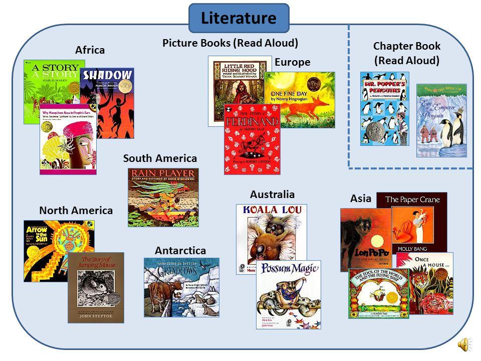 Picture Books (Read Aloud) Literature Africa North America South America Europe Asia Antarctica Australia Chapter Book (Read Aloud)