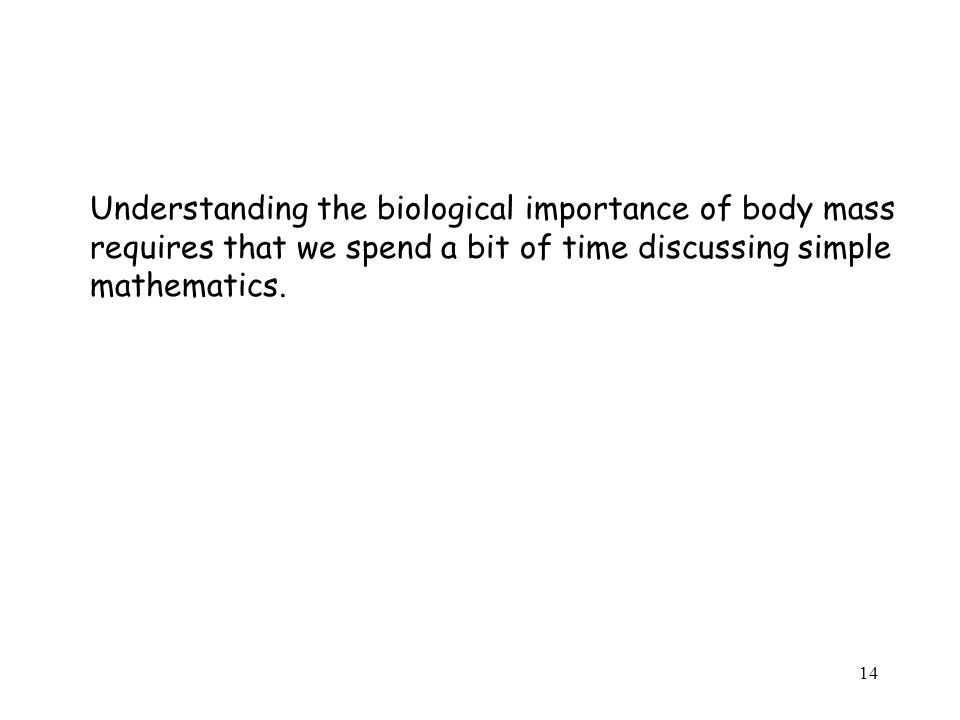Understanding the biological importance of body mass requires that we spend a bit of time discussing simple mathematics.