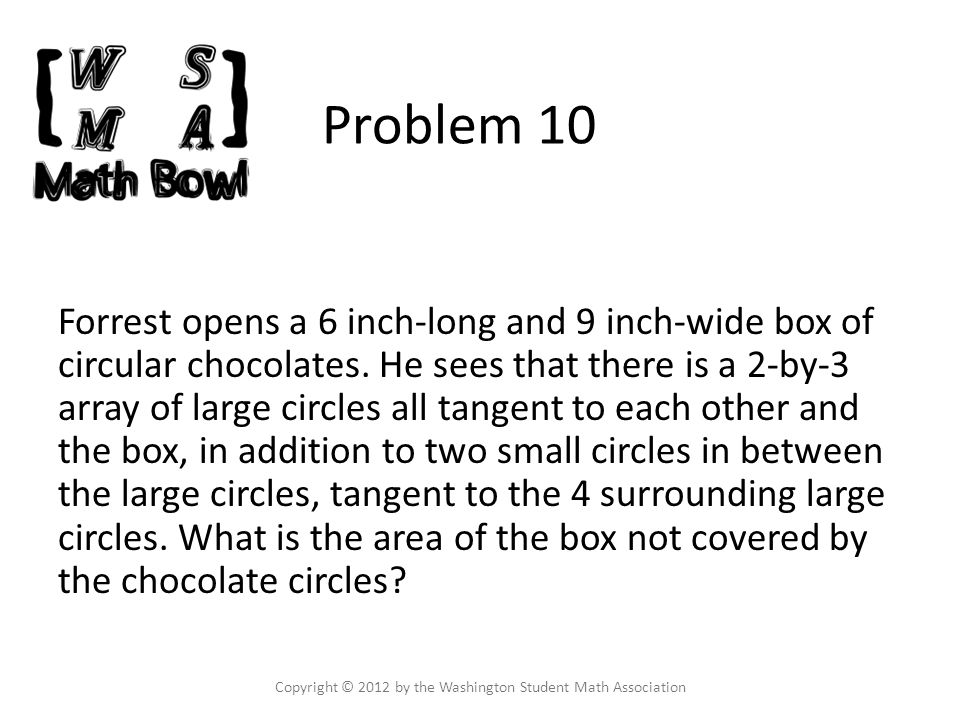 Problem 10 Forrest opens a 6 inch-long and 9 inch-wide box of circular chocolates.