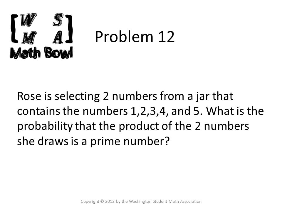 Problem 12 Rose is selecting 2 numbers from a jar that contains the numbers 1,2,3,4, and 5.
