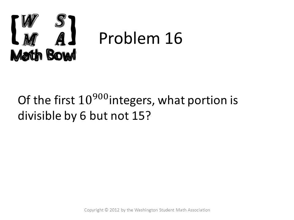 Problem 16 Copyright © 2012 by the Washington Student Math Association