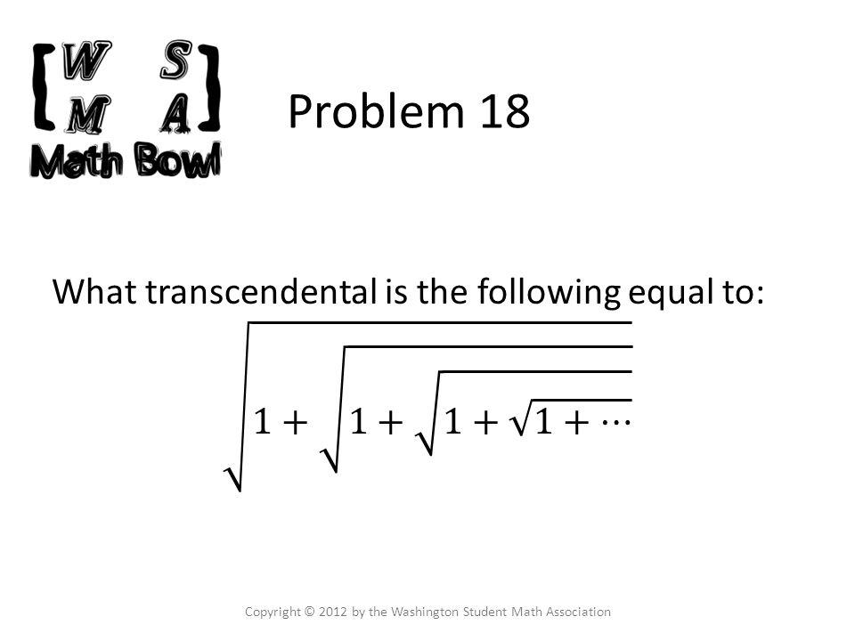 Problem 18 Copyright © 2012 by the Washington Student Math Association