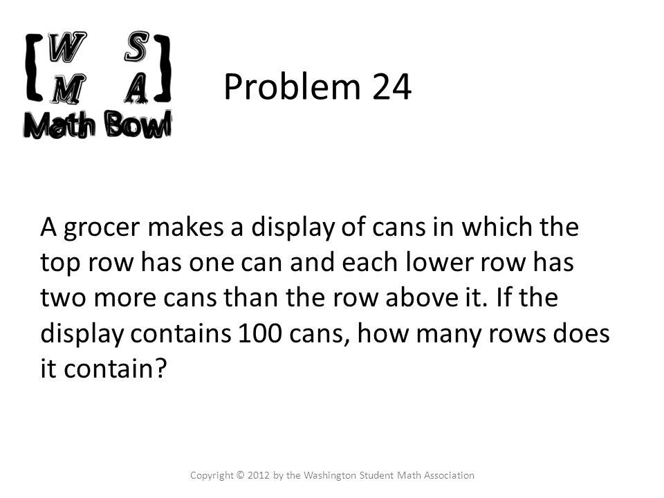 Problem 24 A grocer makes a display of cans in which the top row has one can and each lower row has two more cans than the row above it.