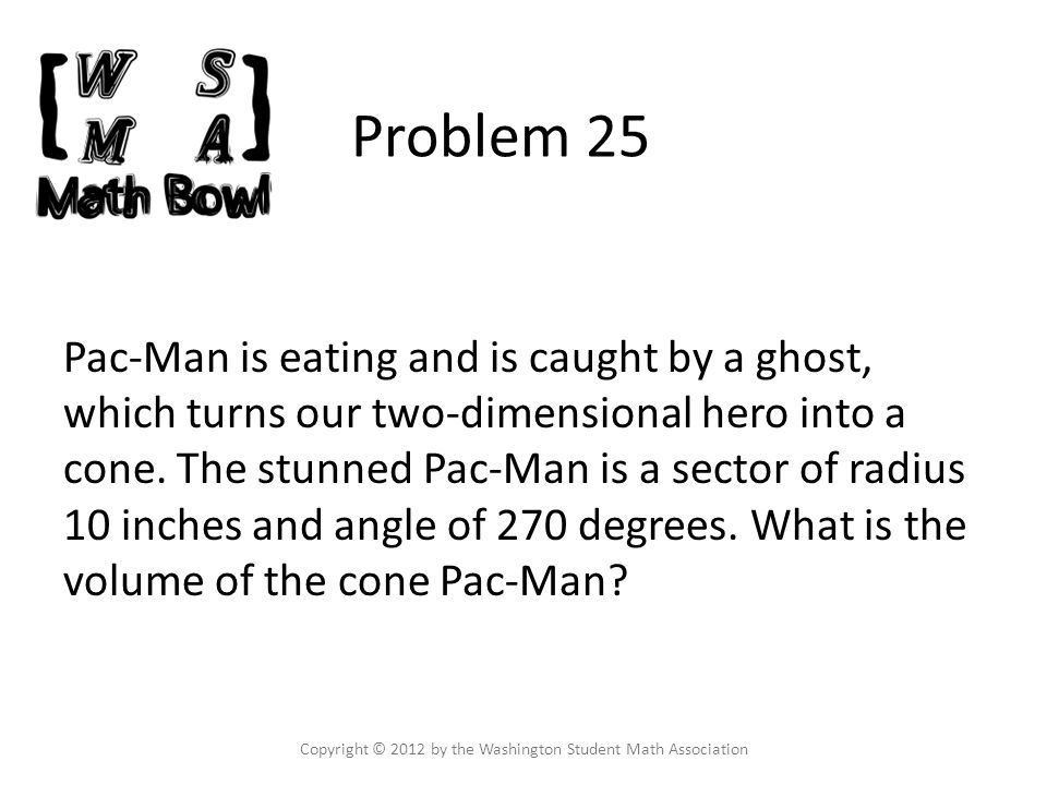 Problem 25 Pac-Man is eating and is caught by a ghost, which turns our two-dimensional hero into a cone.