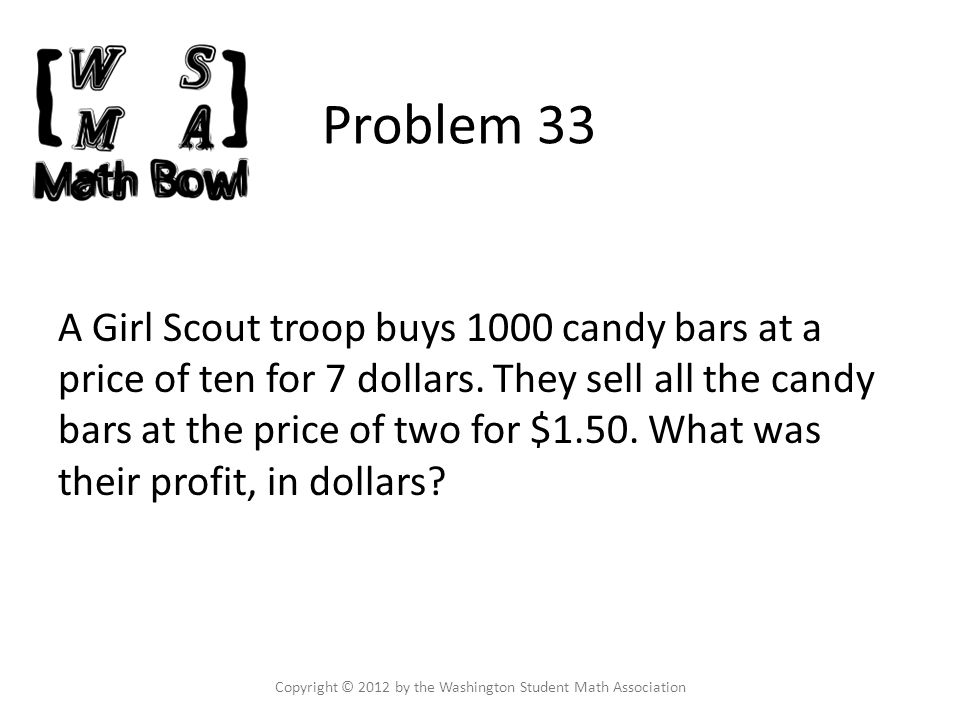 Problem 33 A Girl Scout troop buys 1000 candy bars at a price of ten for 7 dollars.
