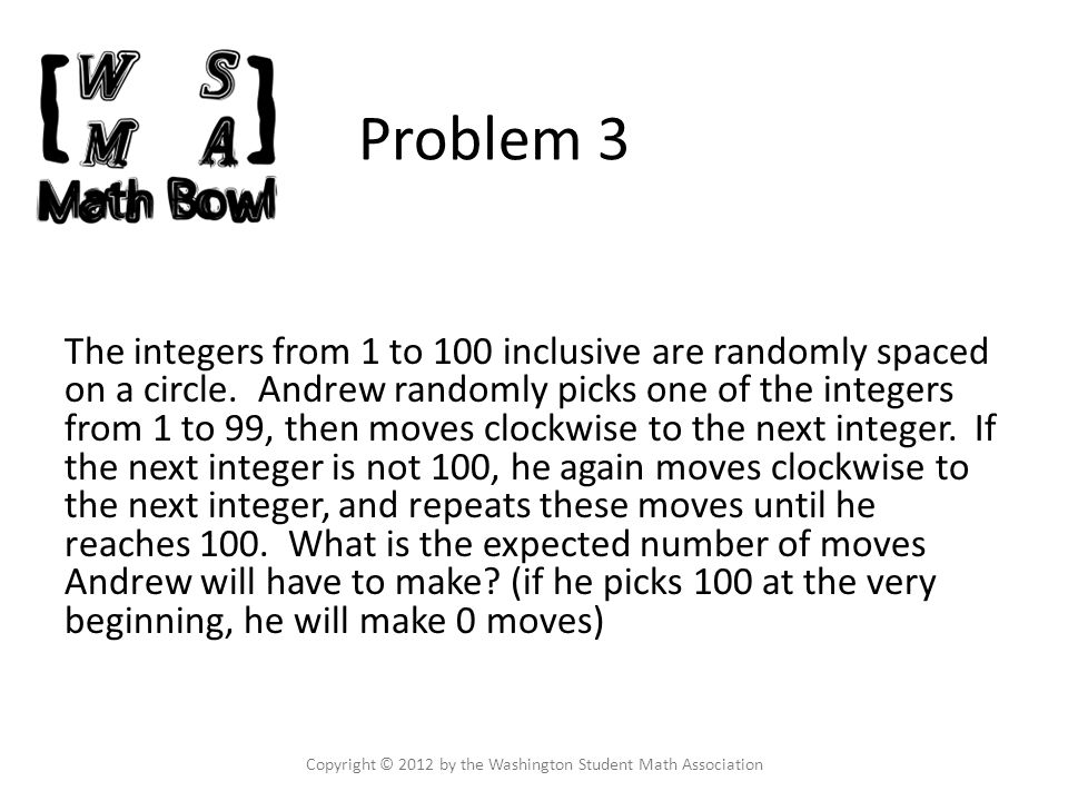 Problem 34 Sophia, Ashwin, and Arthi are working to produce problems for Math Bowl.