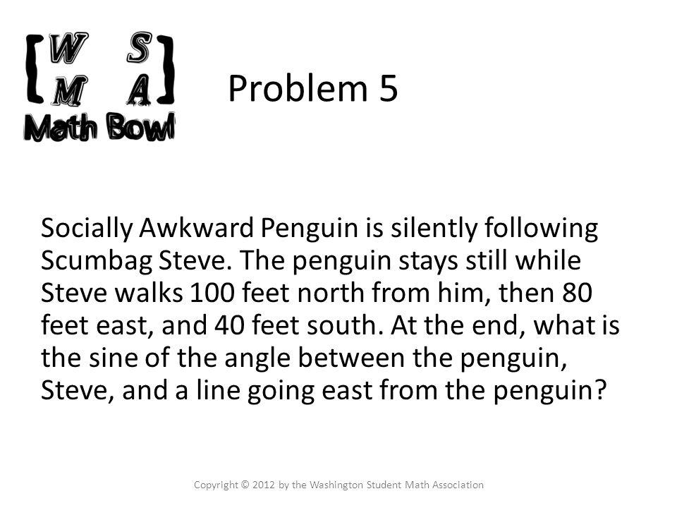 Problem 5 Socially Awkward Penguin is silently following Scumbag Steve.