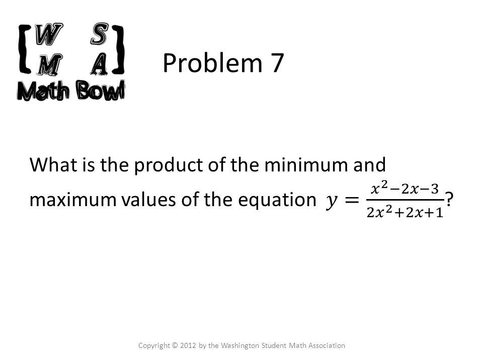 Problem 7 Copyright © 2012 by the Washington Student Math Association