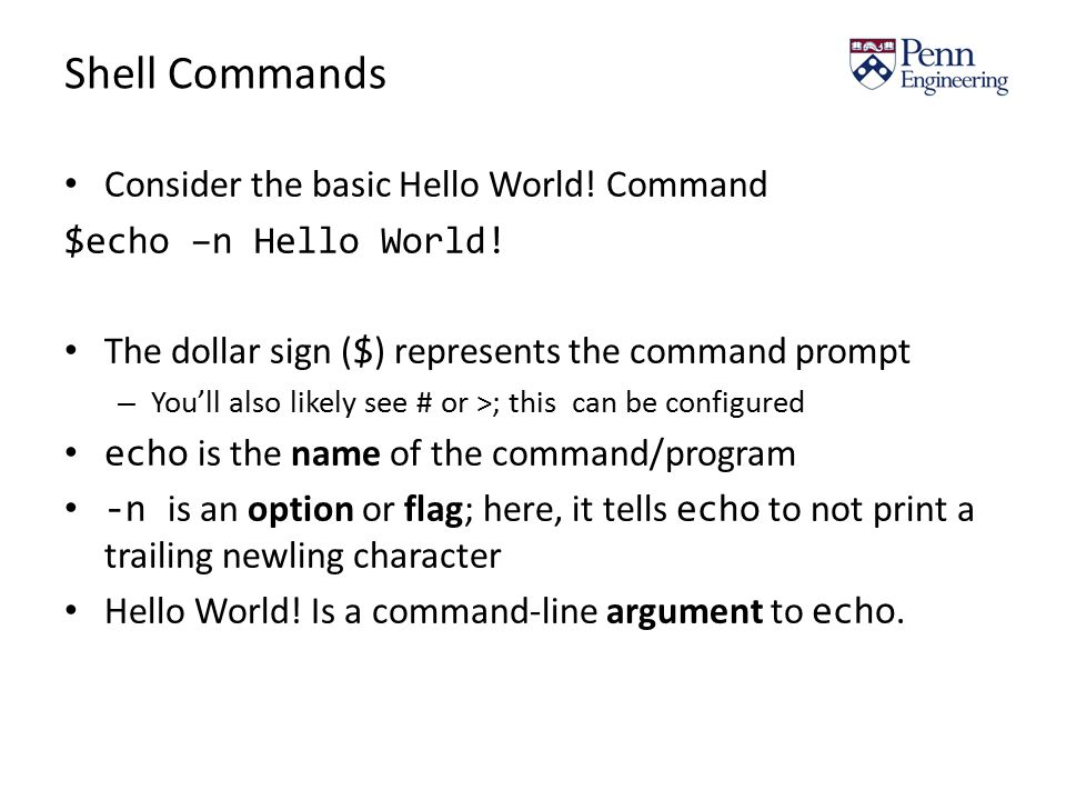 Shell Commands Consider the basic Hello World. Command $echo –n Hello World.