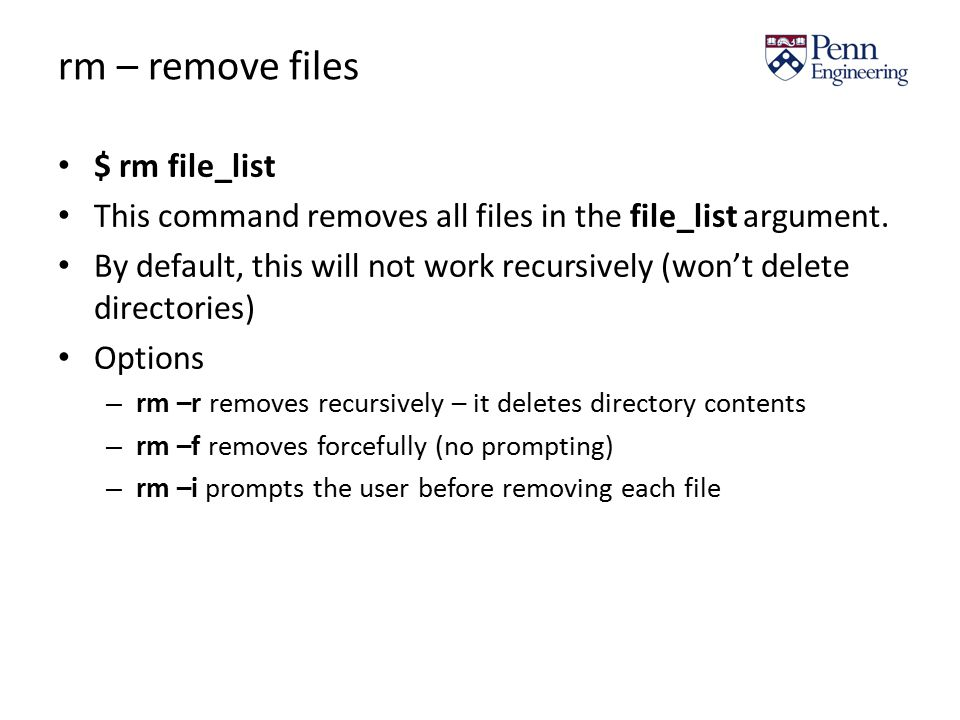 rm – remove files $ rm file_list This command removes all files in the file_list argument.