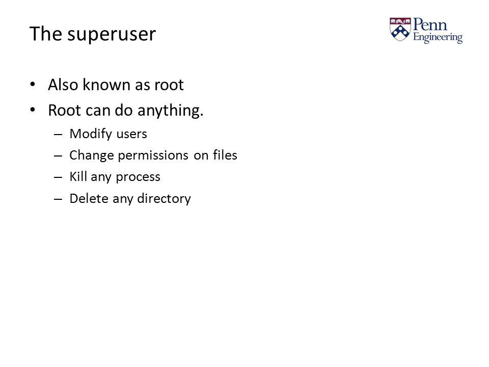 The superuser Also known as root Root can do anything.