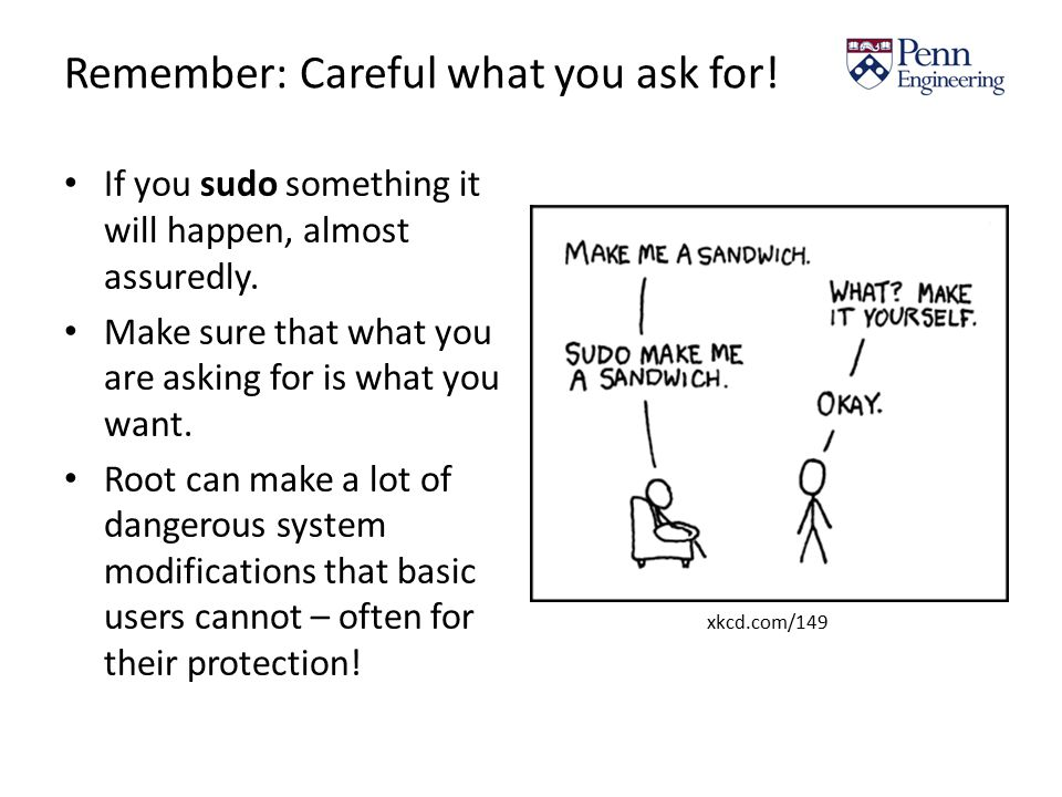 Remember: Careful what you ask for. If you sudo something it will happen, almost assuredly.