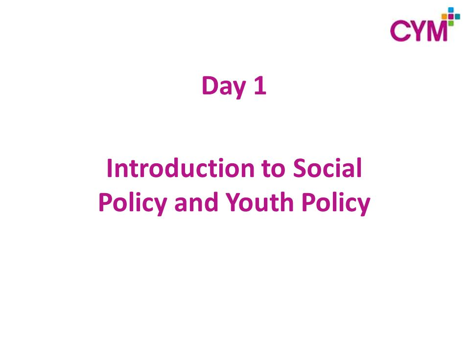 Day 1 Introduction to Social Policy and Youth Policy