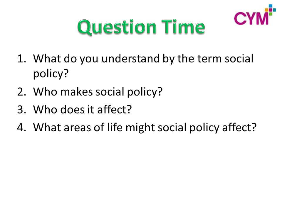 1.What do you understand by the term social policy.