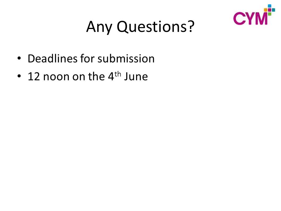 Any Questions Deadlines for submission 12 noon on the 4 th June