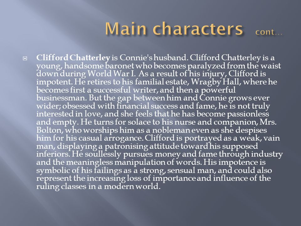 Clifford Chatterley is Connie's husband. Clifford Chatterley is a young, handsome baronet who becomes paralyzed from the waist down during World War