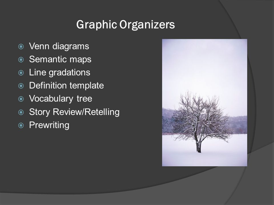 Graphic Organizers  Venn diagrams  Semantic maps  Line gradations  Definition template  Vocabulary tree  Story Review/Retelling  Prewriting