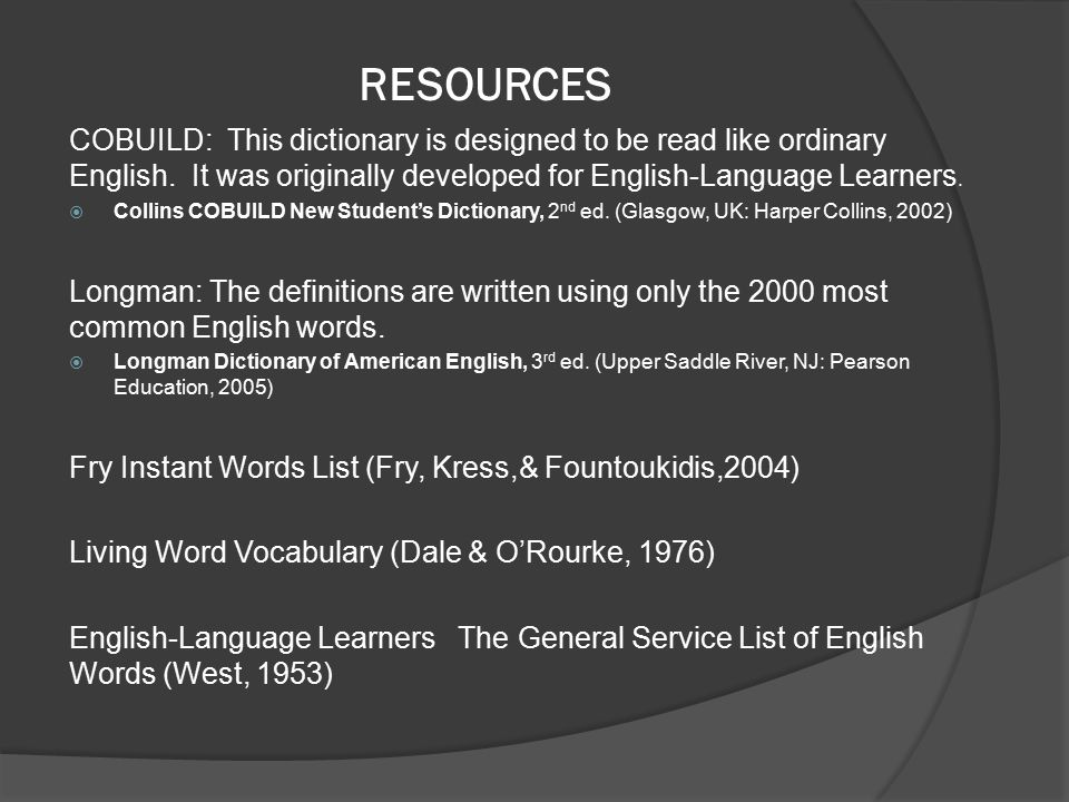 RESOURCES COBUILD: This dictionary is designed to be read like ordinary English.