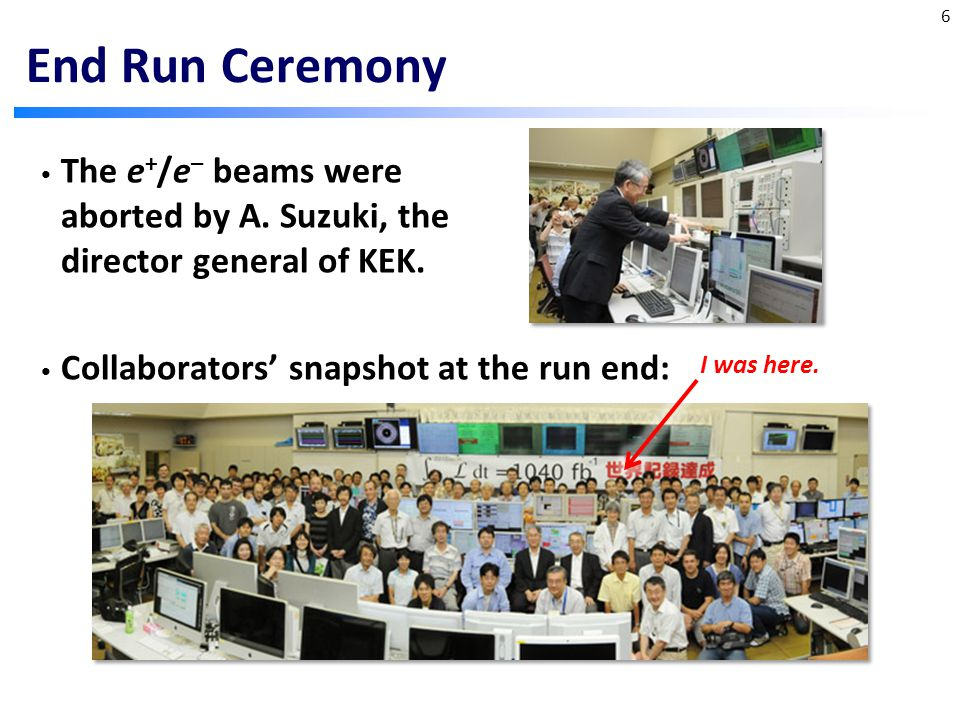 End Run Ceremony The e + /e – beams were aborted by A.