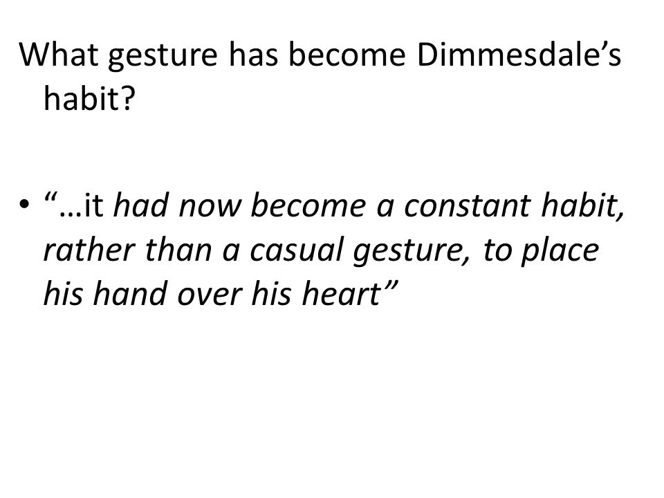 "What gesture has become Dimmesdale's habit? ""…it had now become a constant habit, rather than a casual gesture, to place his hand over his heart"""