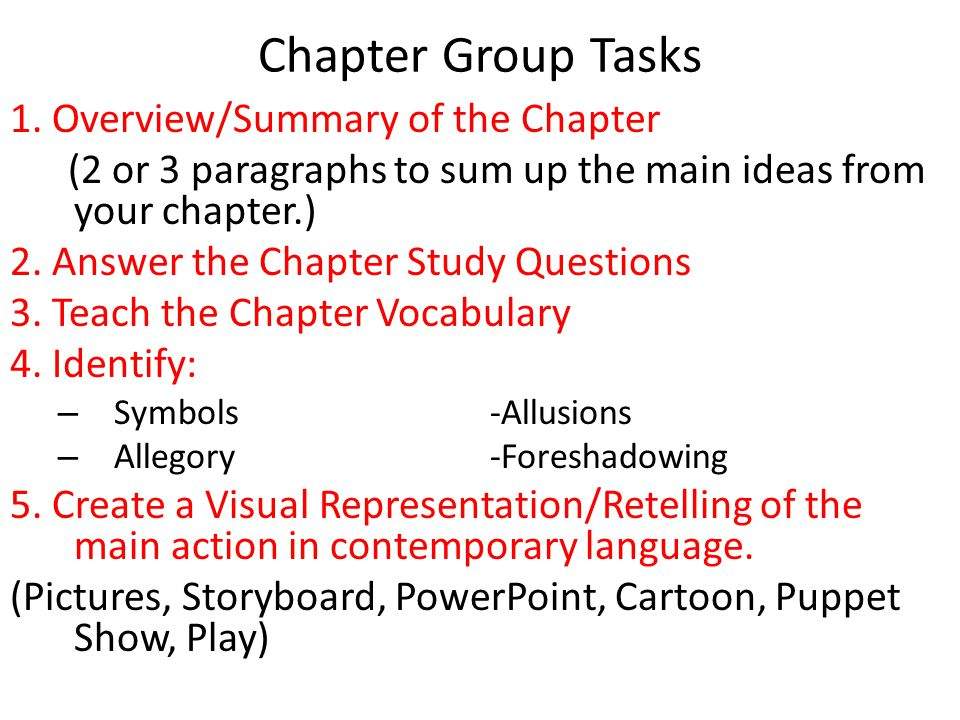Chapter Group Tasks 1. Overview/Summary of the Chapter (2 or 3 paragraphs to sum up the main ideas from your chapter.) 2. Answer the Chapter Study Que