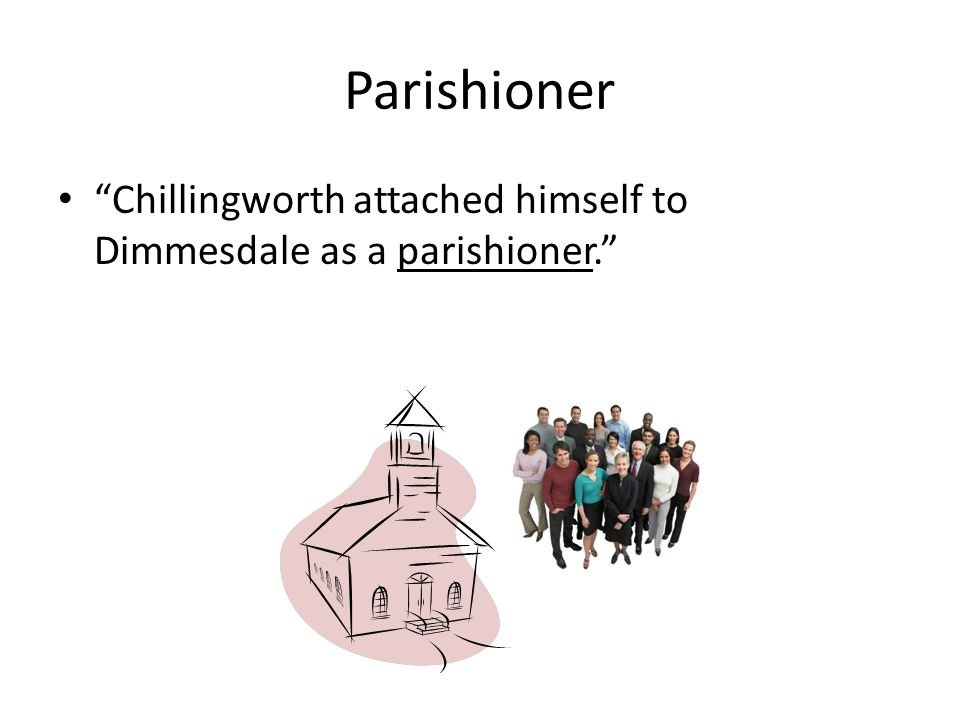 "Parishioner ""Chillingworth attached himself to Dimmesdale as a parishioner."""