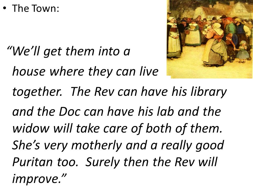 "The Town: ""We'll get them into a house where they can live together. The Rev can have his library and the Doc can have his lab and the widow will take"